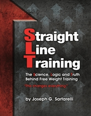 Straight Line Training: The Science, Logic and Truth Behind Free Weight Training cover image