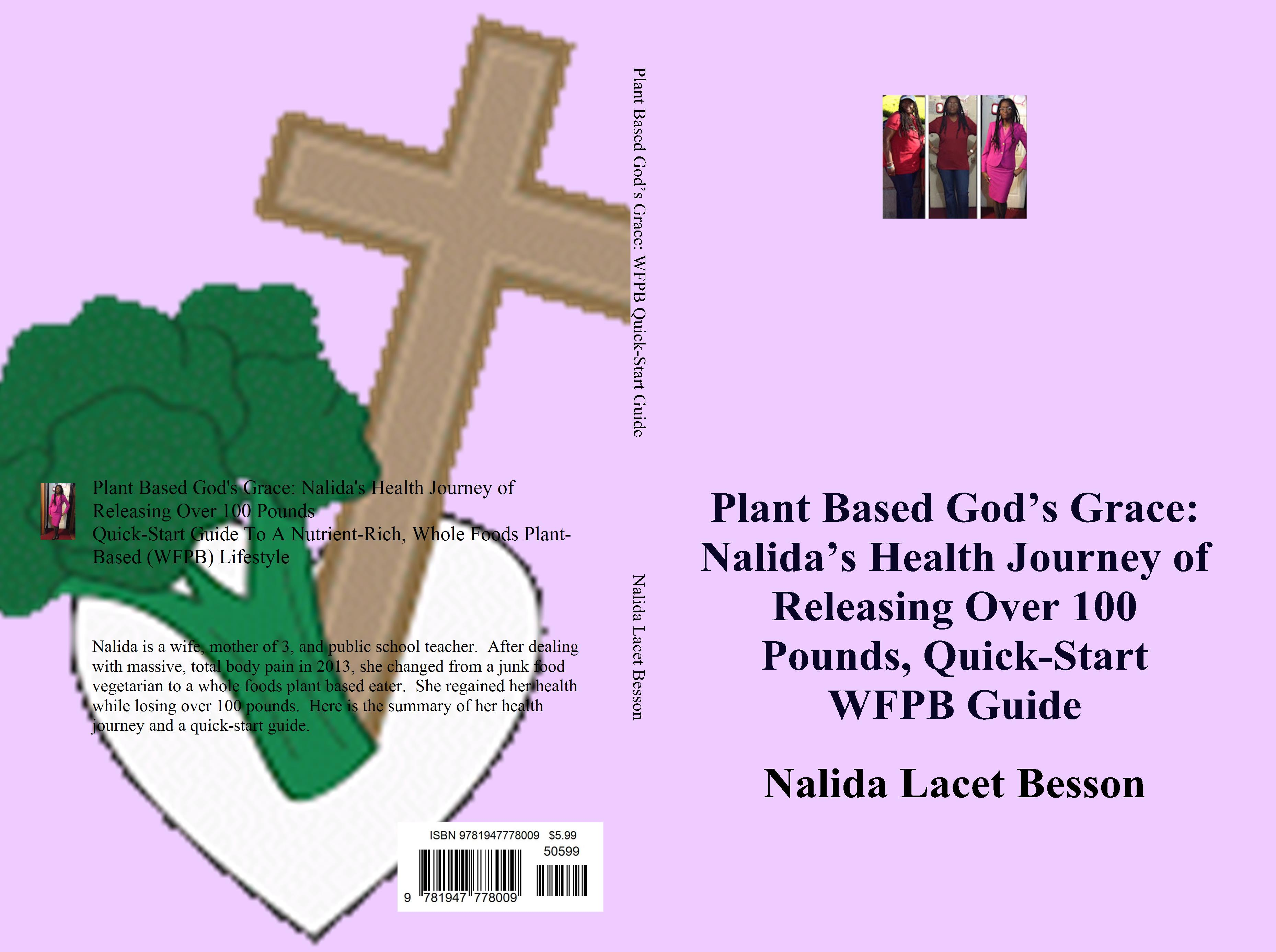 Plant Based God's Grace: Nalida's Health Journey of Releasing Over 100 Pounds, Quick-Start WFPB Guide cover image