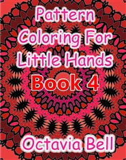 Pattern Coloring For Little Hands BOOK Four cover image