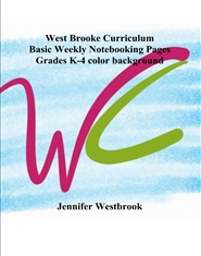 West Brooke Curriculum Basic Weekly Notebooking Pages Grades K-4 color background cover image