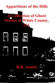 Apparitions of the Hills A Collection of Ghost Stories of White County, GA cover image