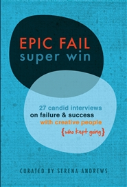 EPIC FAIL super win - 27 candid interviews on failure & success with creative people who kept going cover image