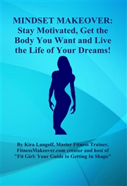 MINDSET MAKEOVER: Stay Motivated, Get the Body You Want and Live the Life of Your Dreams! cover image