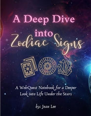 A Deep Dive Into Zodiac Signs: An Astrological WebQuest Notebook for a Deeper Look into Life Under the Stars cover image