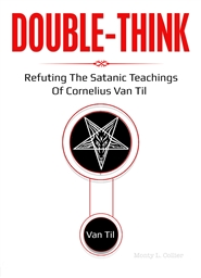 Double-Think:  Refuting The Satanic Teachings Of Cornelius Van Til cover image