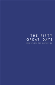 The Fifty Great Days: Meditations for Eastertide cover image
