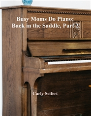Busy Moms Do Piano: Back in the Saddle, Part 2 cover image