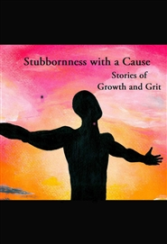 Stubbornness with a Cause: stories of growth and grit cover image