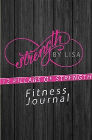 Strength by Lisa 12 Pillars of Strength Fitness Journal cover image