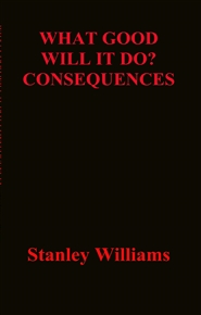 WHAT GOOD WILL IT DO? CONSEQUENCES cover image