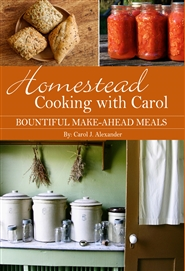 Homestead Cooking with Carol: Bountiful Make-ahead Meals cover image