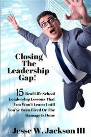 Closing The Leadership Gap! 15 Real Life School Leadership Lessons That You Won't Learn Until You've Been Fired Or The Damage Is Done cover image