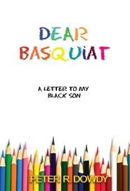 Dear Basquiat: A Letter To My Black Son cover image