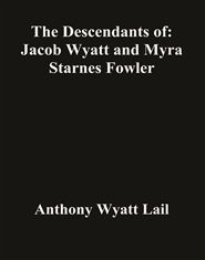 The Descendants of: Jacob Wyatt and Myra Starnes Fowler cover image