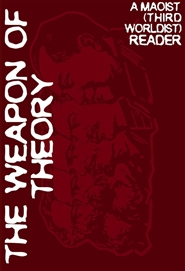 The Weapon of Theory: A Maoist (Third Worldist) Reader cover image