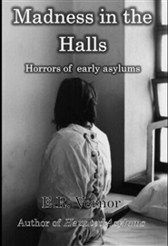 Madness in the Halls Horrors of Early Asylums cover image