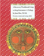 A Recovery Workbook Using 12 Step Literature-A Trilogy by Jane Doe, M. Ed. For men, women and young adults Third Edition cover image