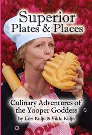Superior Plates and Places, Culinary Adventures of A Yooper Goddess cover image
