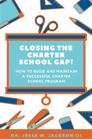 Closing The Charter School Gap! How To Build And Maintain A Successful Charter School Program cover image