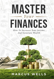 Mastering Your Finances: How To Increase Your Income And Generate Wealth cover image