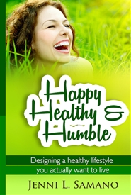 Happy, Healthy & Humble - Designing a healthy lifestyle you actually want to live cover image