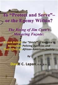 "To ""Protect and Serve"" – or the Enemy Within? The Rising of Jim Crow's Menacing Façade: A Look Behind the ""Shield"" of America's Militarized Policing Agencies & Their Effect on African-American Society cover image"