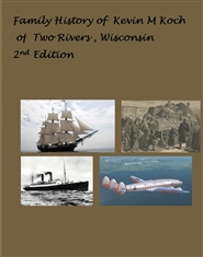 Family History of Kevin M Koch of Two Rivers Wisconsin 2nd Edition cover image