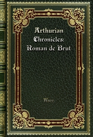 Arthurian Chronicles: Roman de Brut cover image