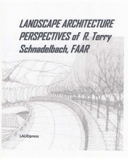 LANDSCAPE ARCHITECTURE PERSPECTIVES OF R. TERRY SCHNADELBACH, FAAR cover image