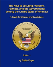The Keys to Securing Freedom, Fairness, and the Governments among the United States of America: A Guide for Citizens and Candidates, Edition 1 cover image