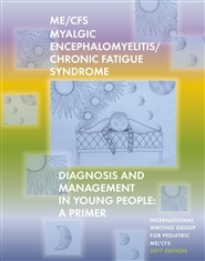 Myalgic Encephalomyelitis/Chronic Fatigue Syndrome Diagnosis and Management In Young People:  A Primer cover image