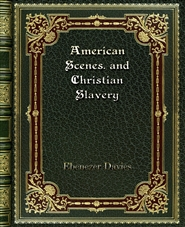 American Scenes. and Christian Slavery cover image