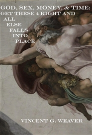 God, Sex, Money, & Time: Get These 4 Right and All Else Falls Into Place cover image