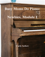 Busy Moms Do Piano: Newbies, Module 1 cover image