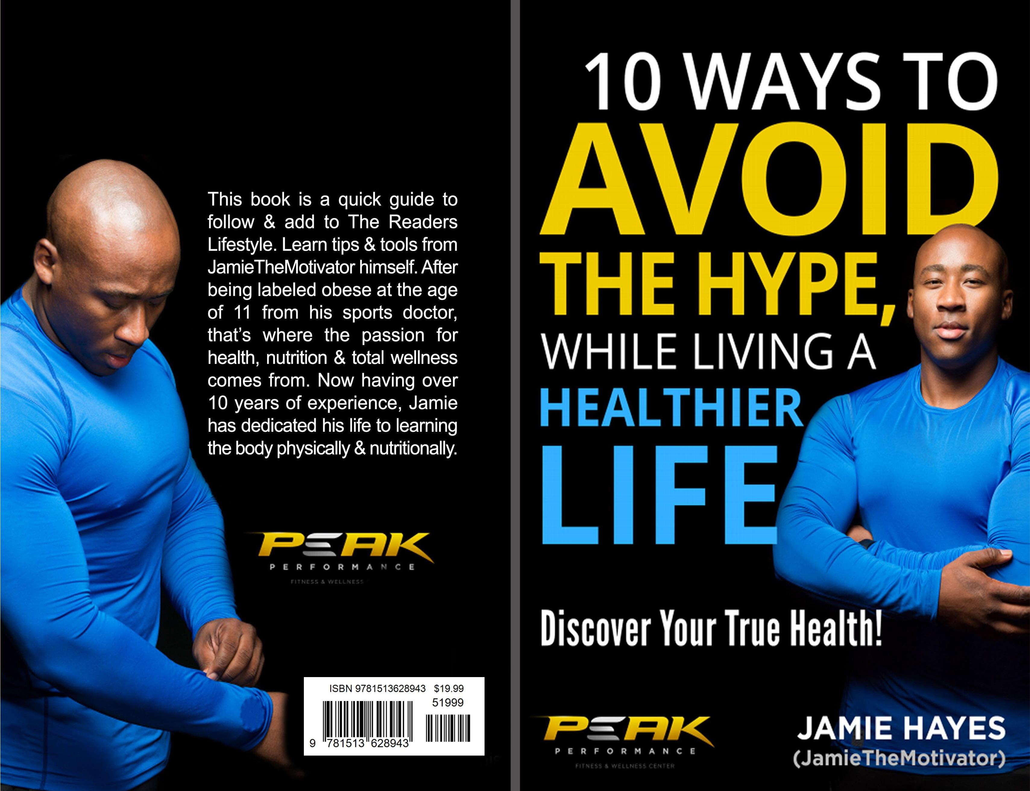HOW TO AVOID THE HYPE, WHILE LIVING A HEALTHIER LIFE 10 Ways to a Healthier Life cover image