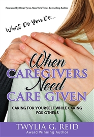 What Do You Do...WHEN CAREGIVERS NEED CARE GIVEN cover image