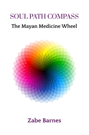 Soul Path Compass: The Mayan Medicine Wheel cover image