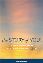 the STORY of YOU! Your Journey from Mortality to Immortality! cover image