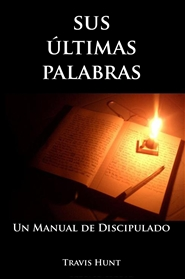 Discipleship in Spanish - Sus Últimas Palabras - Un Manual de Discipulado cover image