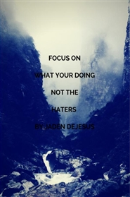 Focus on what your doing not the haters cover image