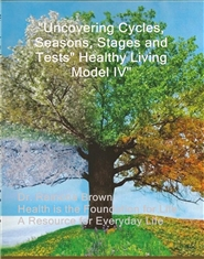 """Uncovering Cycles, Seasons, Stages and Tests"" Healthy Living Model IV"" cover image"