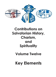 Contributions on Salvatorian History, Charism, and Spirituality Volume Twelve: Key Elements cover image