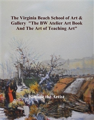 "The Virginia Beach School of Art & Gallery ""The BW Atelier Art Book And The Art of Teaching Art"" cover image"