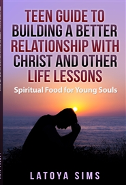 Teen Guide to Building A Loving Relationship with Christ and Other Life Lessons cover image