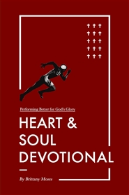 The Heart & Soul Devotional: Performing Better for The Glory of God cover image