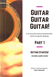Guitar Guitar Guitar! A structured and comprehensive series on guitar playing: Part 1 - Getting Started! cover image