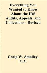 Everything You Wanted to Know About the IRS Audits, Appeals, and Collections - Revised Edition cover image