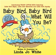 Baby Bird Baby Bird What Will You Be? cover image