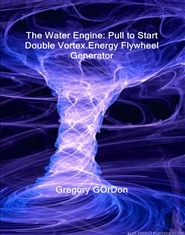 The Water Engine: Pull to Start Double Vortex.Energy Flywheel Generator cover image