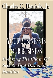Your Business is Our Business: Breaking the Chain of Secrets that Dismantle Families cover image